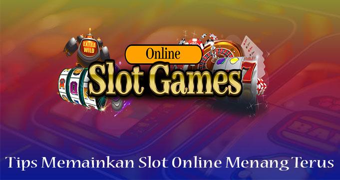 Tips Memainkan Slot Online Menang Terus