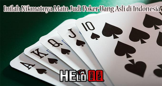 Inilah Nikmatnya Main Judi Poker Uang Asli di Indonesia