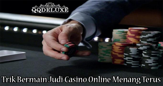 Trik Bermain Judi Casino Online Menang Terus