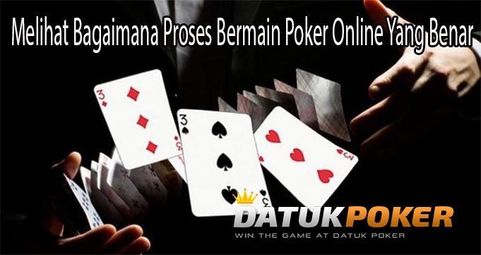 Melihat Bagaimana Proses Bermain Poker Online Yang Benar
